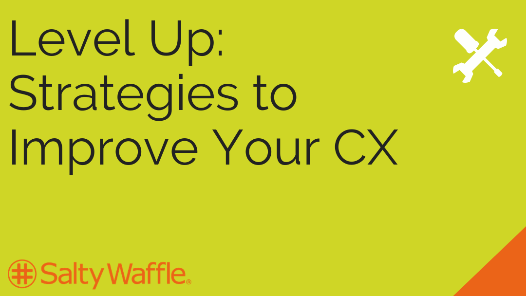 Level Up: Strategies to Improve Your CX