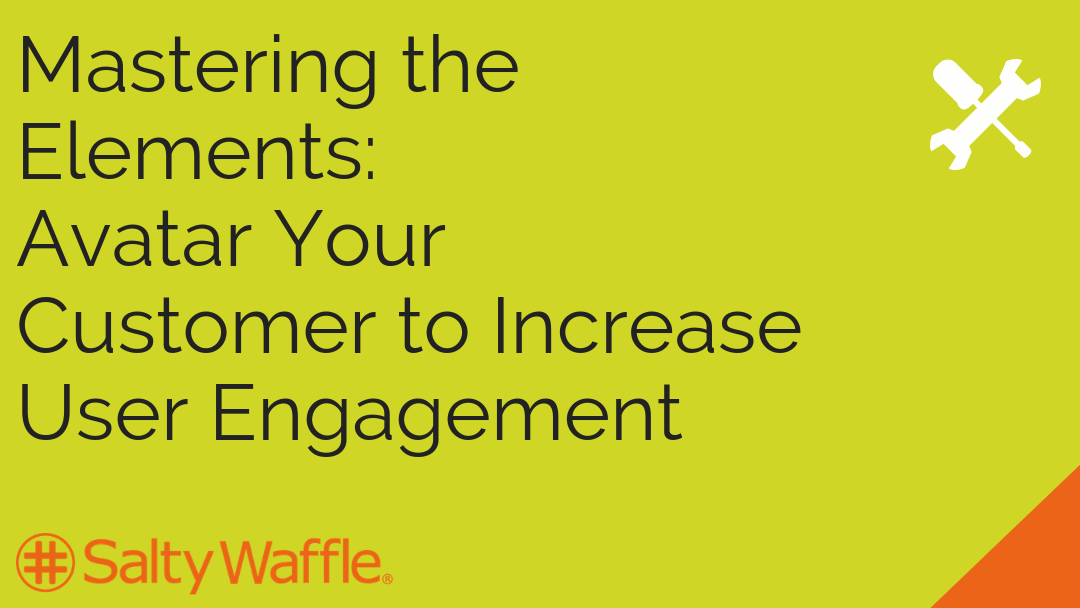Mastering the Elements: Avatar Your Customer to Increase User Engagement