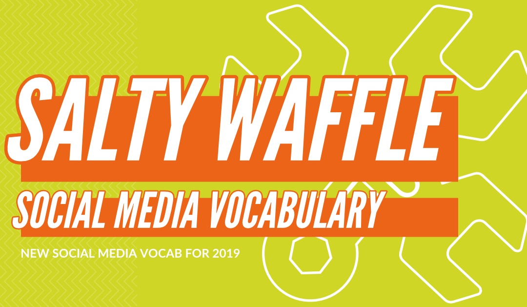 Salty Social Media Vocabulary: New Vocab for 2019