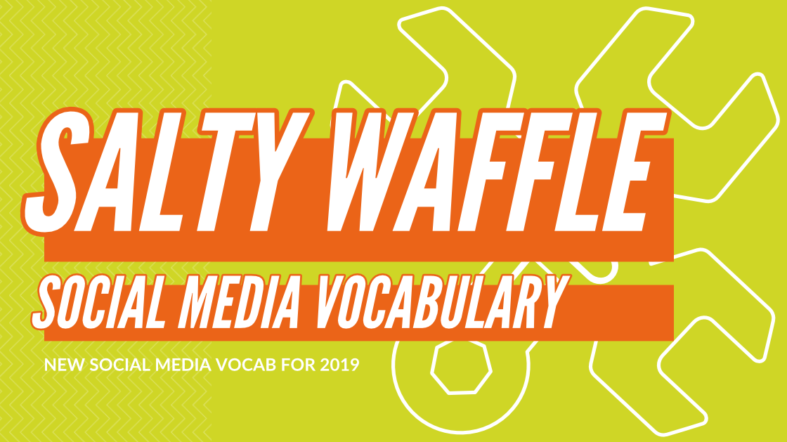 Salty Social Media Vocabulary New Vocab For 2019 Salty Waffle